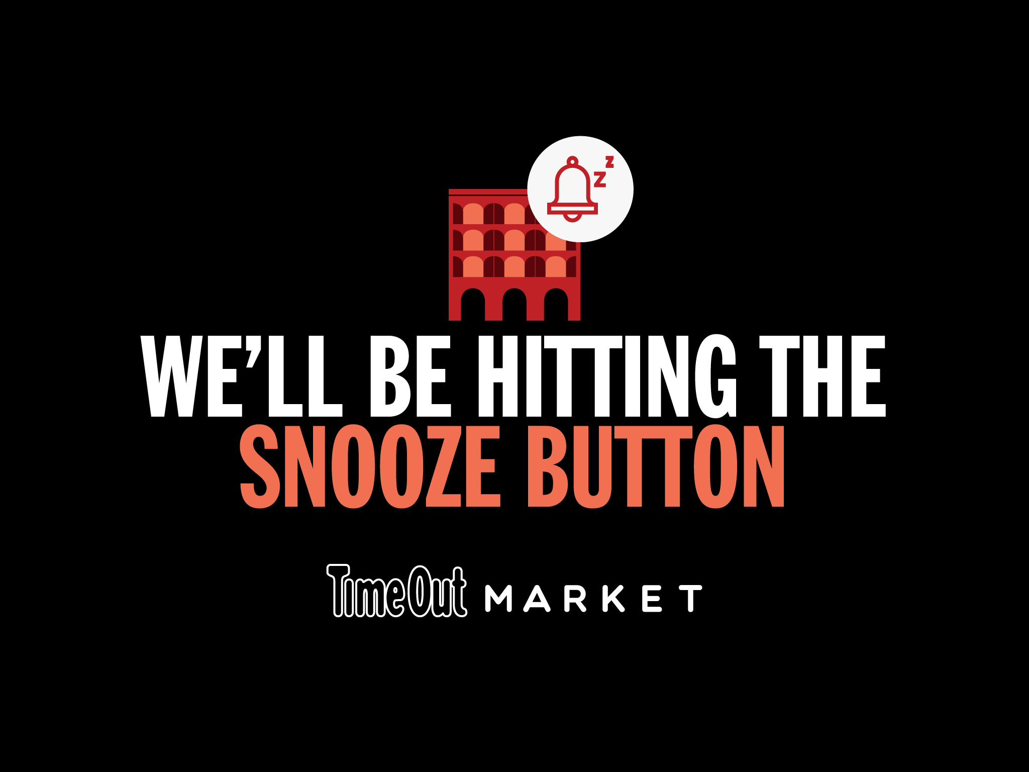 snooze button with text saying we'll be hitting the snooze button